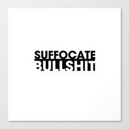 Suffocate Bullshit Canvas Print
