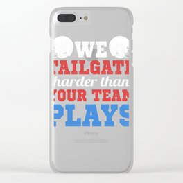 We Talilgate Harder American Football Tailgating  Clear iPhone Case