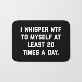 I Whisper WTF Funny Quote Bath Mat