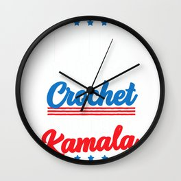 I Just Want to Crochet and Vote for Kamala Harris Gift T-Shirt Wall Clock