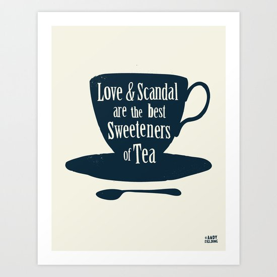 Love & Scandal are the Best Sweeteners of Tea Art Print