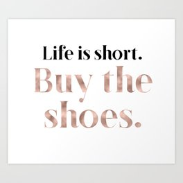 Rose gold beauty - life is short, buy the shoes Art Print