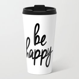 Be Happy black and white monochrome typography poster design bedroom wall art home decor Travel Mug