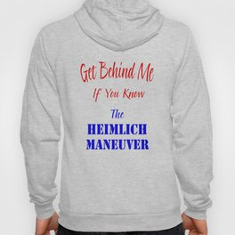 Get Behind Me If You Know The Heimlich Maneuver T - Shirt and most products Hoody