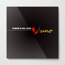 There's No Love Black Background Metal Print
