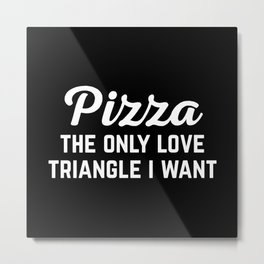 Pizza Love Triangle Funny Quote Metal Print