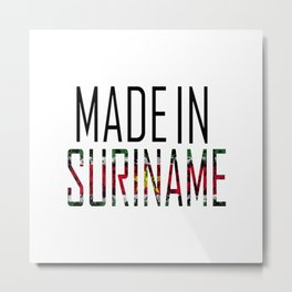 Made In Suriname Metal Print