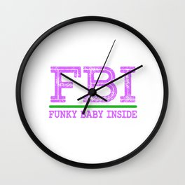 """A Nice Inside Theme Tee For You Who Loves Being Inside Saying """"FBI Funky Baby Inside"""" T-shirt Design Wall Clock"""