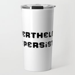 Never the Less, She persisted. in rugged black Travel Mug