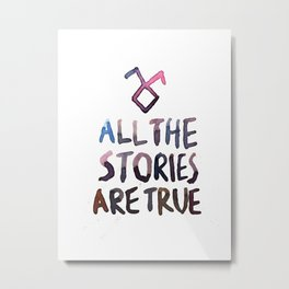 All The Stories Are True Metal Print