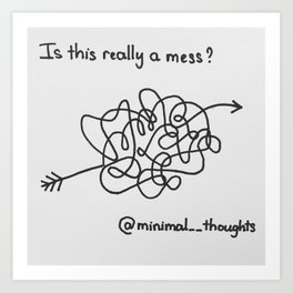 Is this really a mess? Art Print