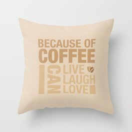 Because of Coffee 1 Throw Pillow