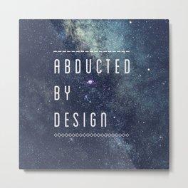 ABDUCTED Metal Print