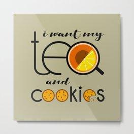 I want my Tea and Cookies Metal Print