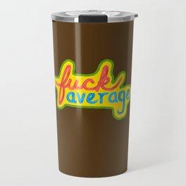 Fuck Average Travel Mug