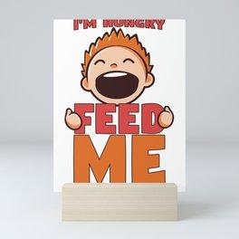 Funny Kid I'm Hungry Feed Me Mini Art Print