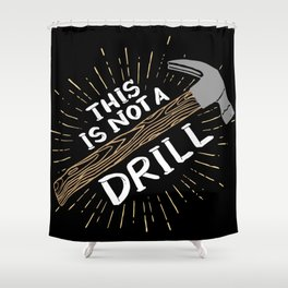 This is not a drill - Funny Carpenter Gifts Shower Curtain