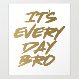 It's Every Day Brot Gym Motivational Gold Text Art Print