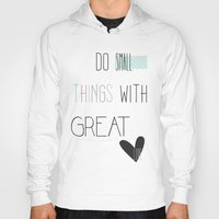 calendars Hoodies featuring Do small things, typography, quote, inspiration by Shabby Studios Design & Illustrations ..