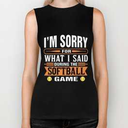 im sorry for what i said during the softball game Biker Tank
