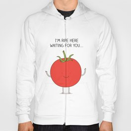 I'm ripe here waiting for you Hoody