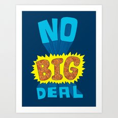 No Big Deal. Art Print