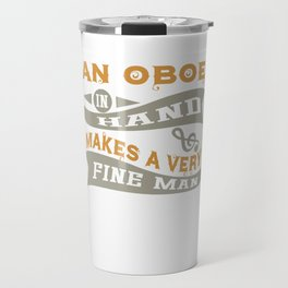 An Oboe in Hand Makes a Very Fine Man Travel Mug