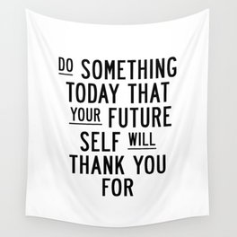 Do Something Today That Your Future Self Will Thank You For typography poster home decor wall art Wall Tapestry