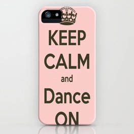 Keep Calm and Dance On iPhone Case