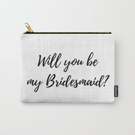 Will You Be My Bridesmaid? Carry-All Pouch