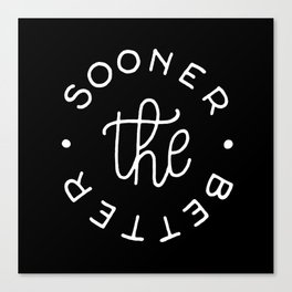 The sooner the better #2 Canvas Print