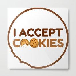 I Accept Cookies Metal Print