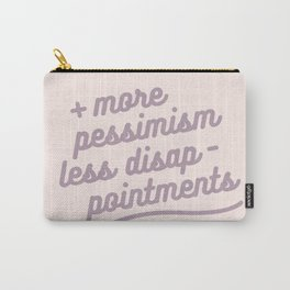 more pessimism, less disappointments Carry-All Pouch