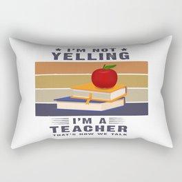 I'm not yellingIm Not Yelling Im A Teacher T-Shirt I'm a teacher that's how we talk T-Shirt Rectangular Pillow