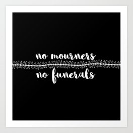 no mourners no funerals // v2 Art Print