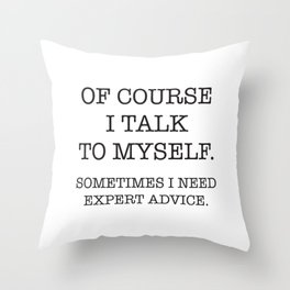 Of Course I talk to Myself Throw Pillow