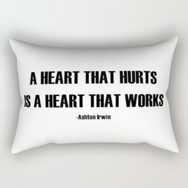 A Heart that hurts is a heart that works quote  Rectangular Pillow