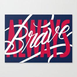 Always Brave Canvas Print