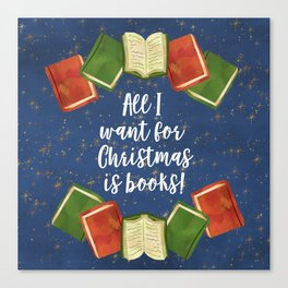 All I Want for Christmas is Books Canvas Print