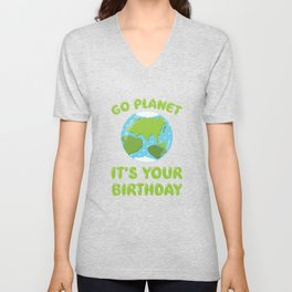 Go Planet It's Your Birthday Earth Day graphic Unisex V-Neck