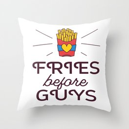 Fries Before Guys Throw Pillow