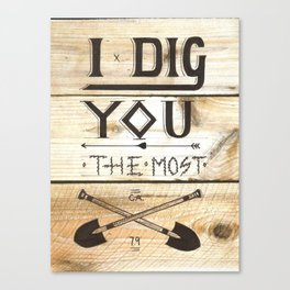 I Dig You The Most  Canvas Print