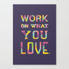 Work On What You Love Canvas Print