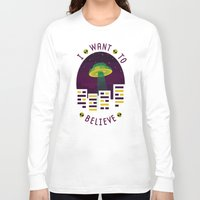 i want to believe Long Sleeve T-shirts featuring I WANT TO BELIEVE by badOdds