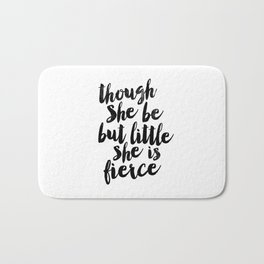 Though She Be But Little She Is Fierce black and white typography poster home decor bedroom wall art Bath Mat
