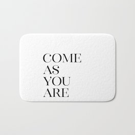 Come As You Are, You Quote, Inspirational Quote, Quote About You, Inspiring Bath Mat