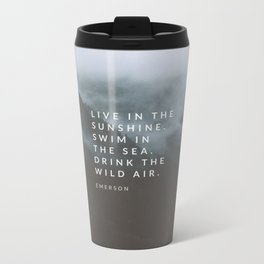 Live in the sunshine. Swim in the sea. Drink the wild air. Metal Travel Mug