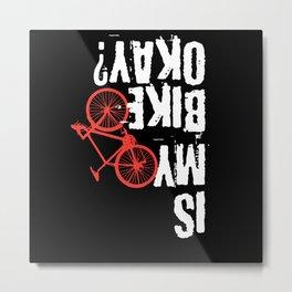 Is My Bike Okay Mountain Bike Metal Print