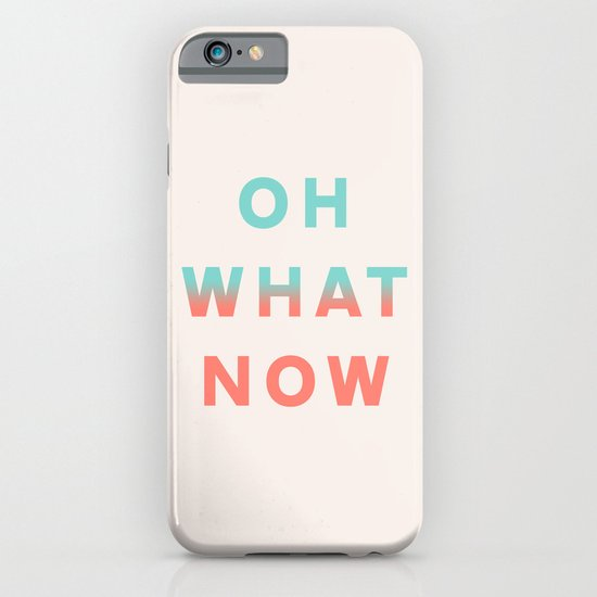 Oh What Now iPhone & iPod Case