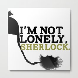 I'm Not Lonely, Sherlock. Metal Print